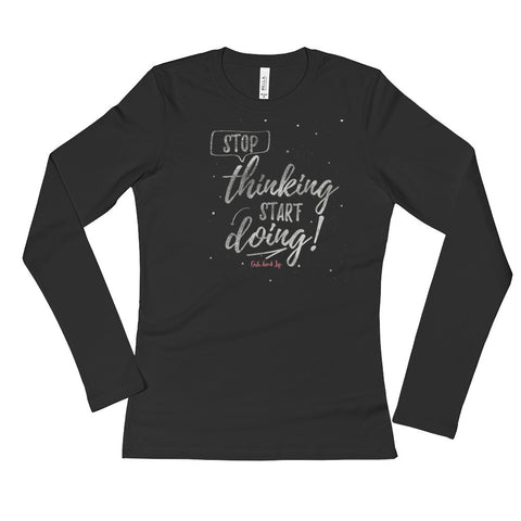 Stop Thinking, Start Doing Ladies' Long Sleeve