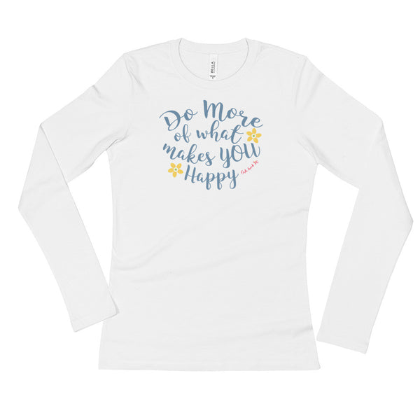 Do More of What Makes You Happy Ladies' Long Sleeve