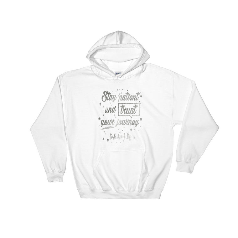 Stay Patient and Trust Your Journey Hoodie