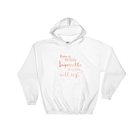 There is Nothing Impossible To She Who Will Try Hoodie