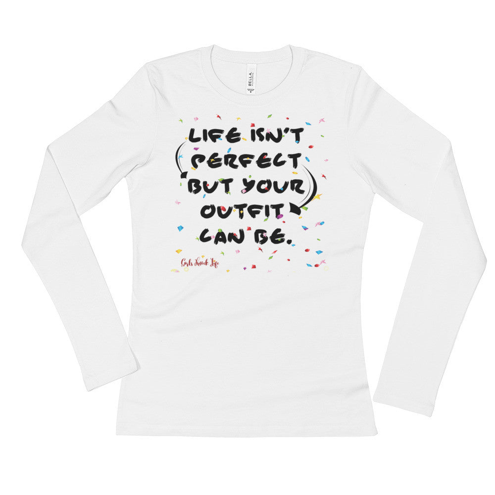 Life isn't Perfect But Your Outfit Can Be Ladies' Long Sleeve