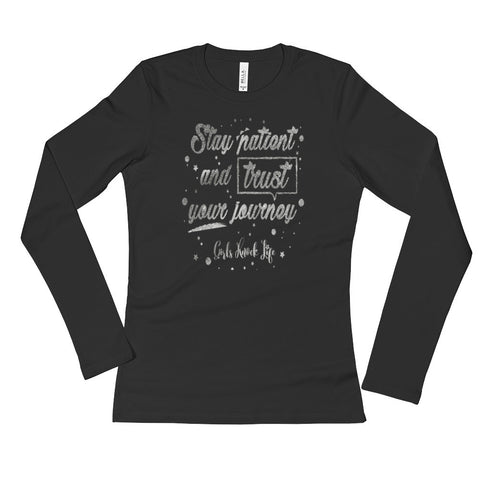 Stay Patient and Trust Your Journey Ladies' Long Sleeve