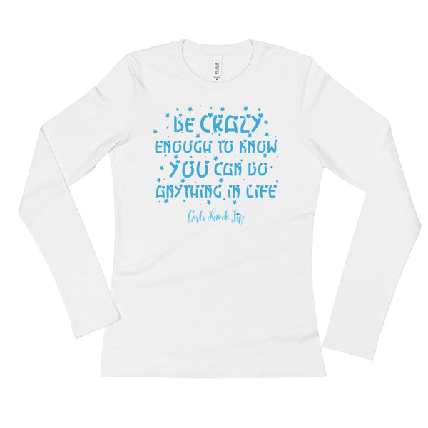 Be Crazy enough to Know You Can Do Anything in Life Ladies' Long Sleeve