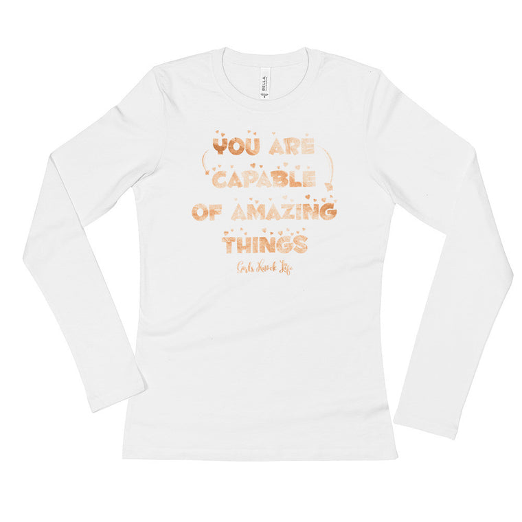 You are Capable of Amazing Things Ladies' Long Sleeve
