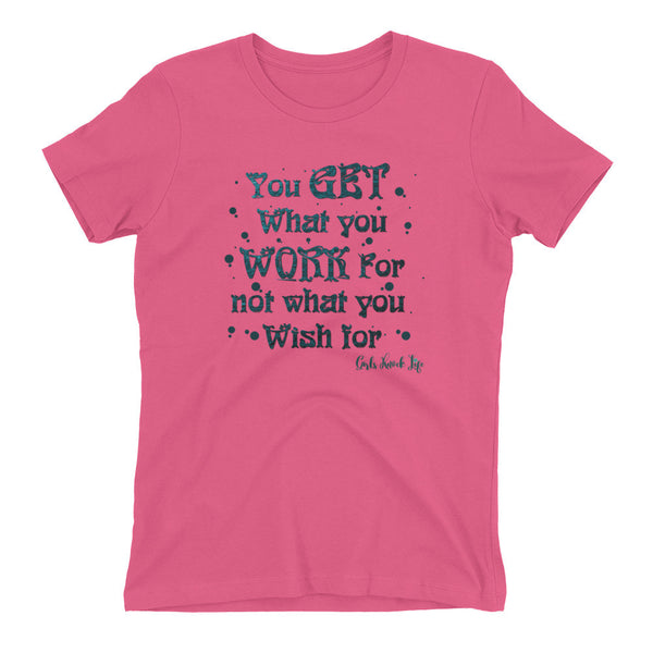 You Get What Women's t-shirt