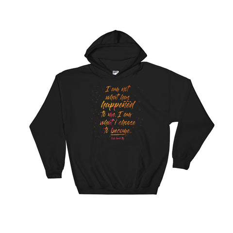 I am Not What Happened To Me. I am What I Choose To Become Hoodie