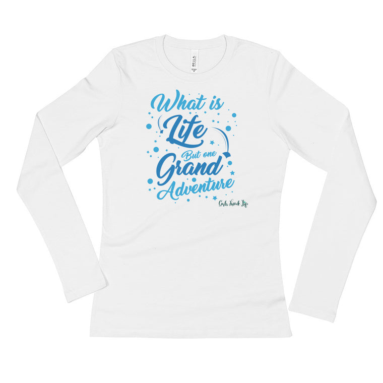 What is Life But One Grand Adventure Ladies' Long Sleeve