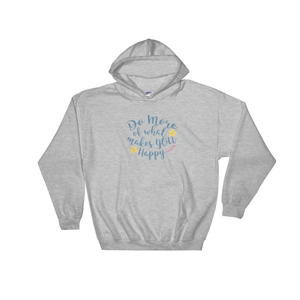 Do More of What Makes You Happy Hoodie