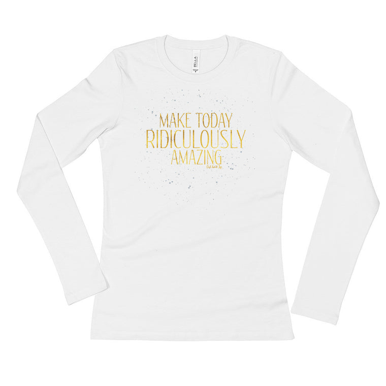 Make Today Ridiculously Amazing Ladies' Long Sleeve