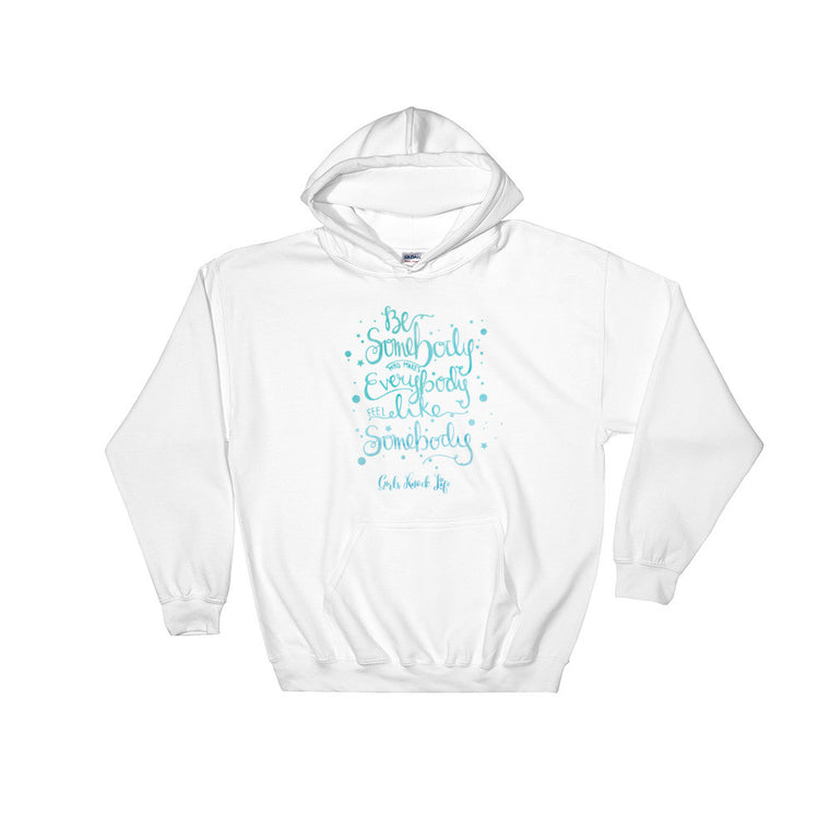 Be Somebody That Makes Everbody Feel Like Somebody Hoodie