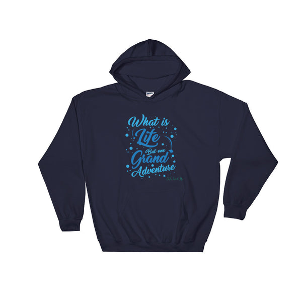 What is Life But One Grand Adventure Hoodie