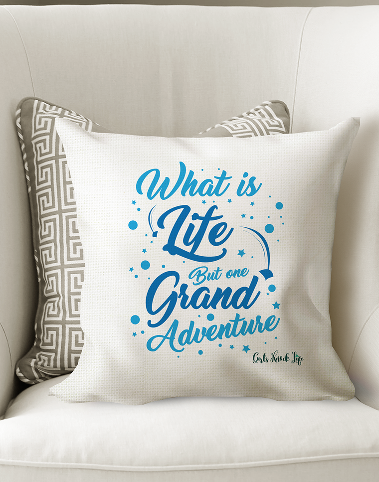 What is Life But One Grand Adventure Cushion