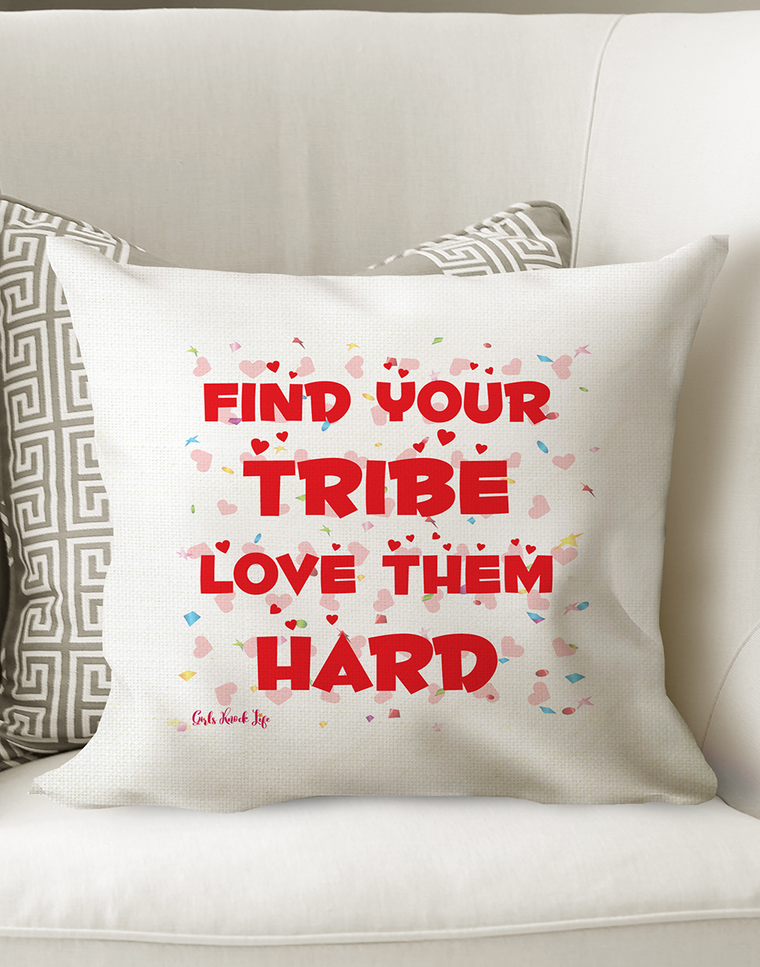 Find Your Tribe Love Them Hard Cushions
