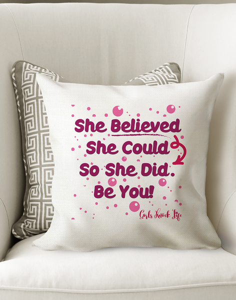 She Believed She Could So She Did Be You Cushion