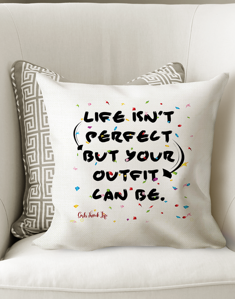 Life isn't Perfect But Your Outfit Can Be Cushion