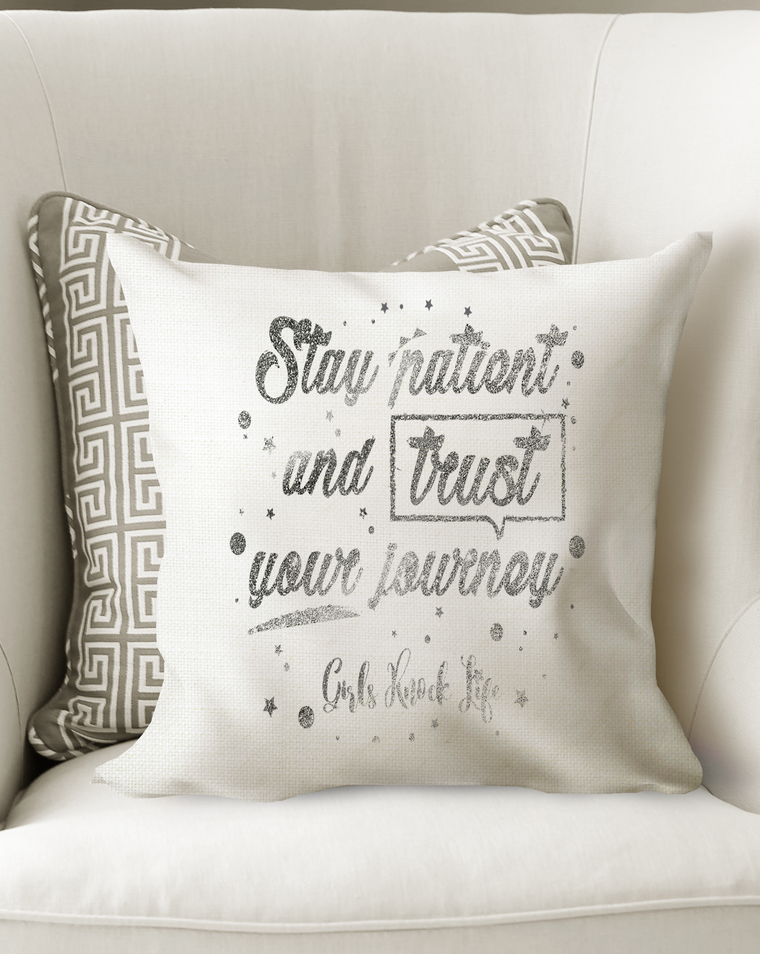 Stay Patient and Trust Your Journey Cushion