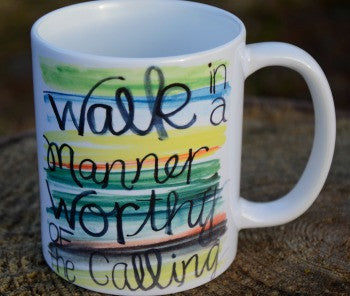 Walk in a Manner Worthy of the Calling Mug