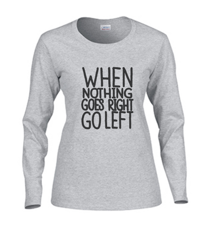 When Nothing Goes Right GO LEFT Long Sleeve and Short Sleeve V Neck Women's T-shirt
