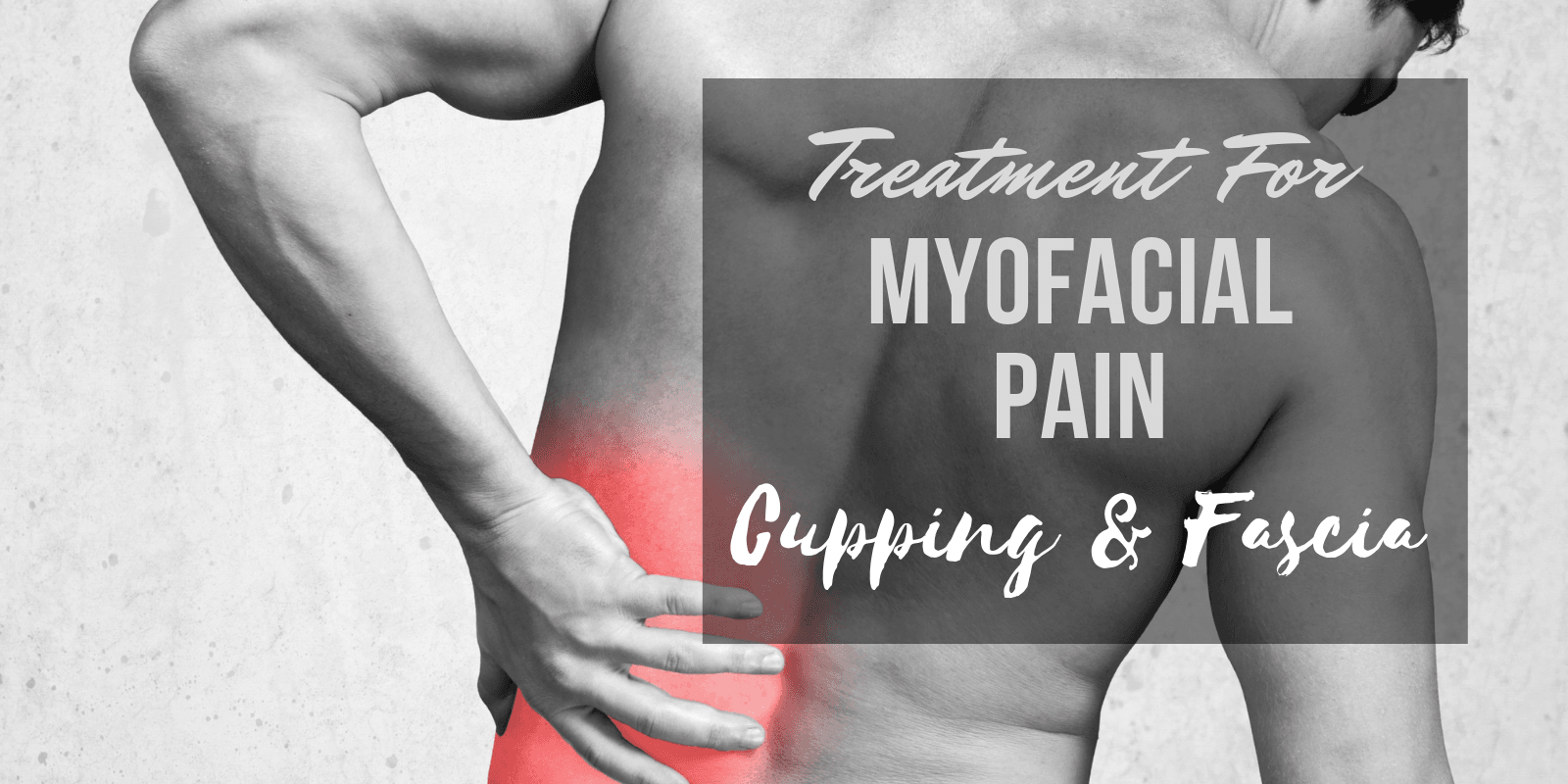 Treatment for Myofascial Pain – Cupping & Fascia - Lure Essentials