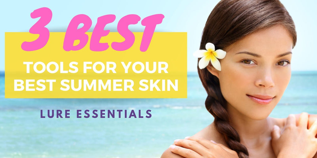 Three Best Tools For Your Best Summer Skin