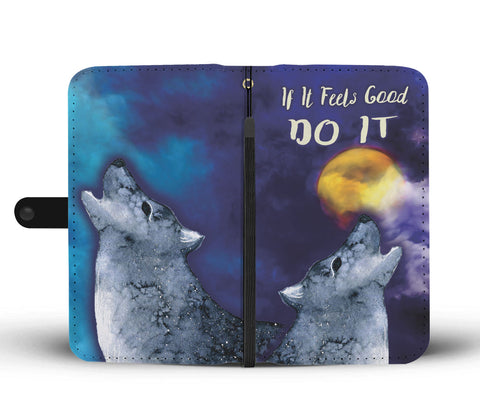 If It Feels Good Do It Wallet Phone Case Wolf Howling At The Moon
