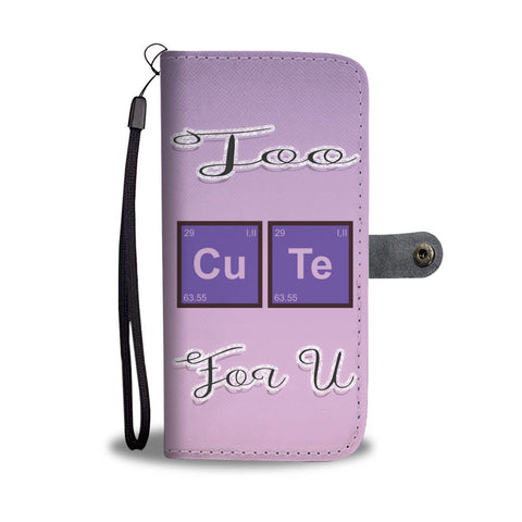 Too Cute For U Wallet Phone Case for Lovers of Chemistry and Physics