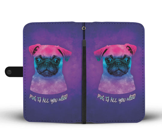 Pug Is All You Need Wallet Phone Case for Lovers of Pugs