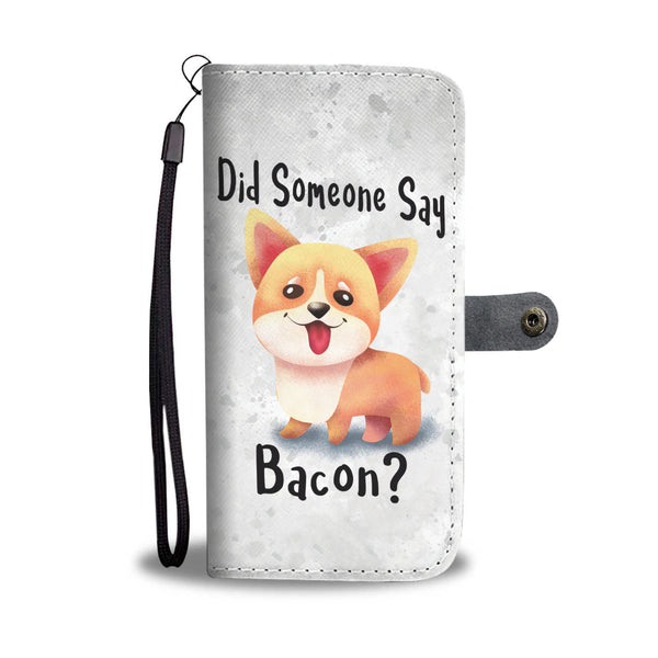 Did Someone Say Bacon Corgi Dog Wallet Phone Case