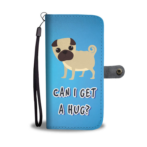 Can I Get a Hug Pug Dog Wallet Phone Case for Lovers of Pugs