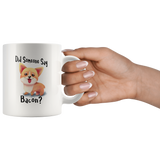 Did Someone Say Bacon Corgi Dog Mug White 11 oz