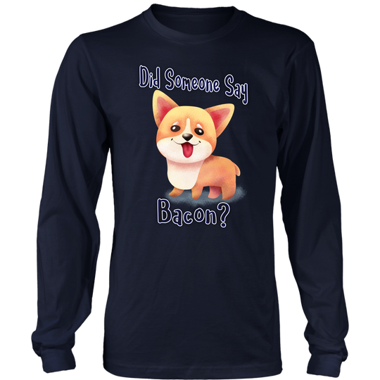 Did Someone Say Bacon Corgi Dog District Long Sleeve Shirt