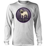 What The Pug District Long Sleeve Shirt for Lovers of Pugs