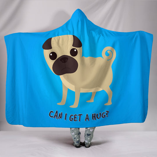 Can I Get A Hug Pug Hooded Blanket for Lovers of Pugs