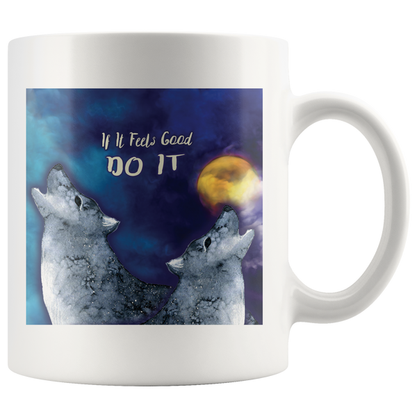 If It Feels Good Do It Wolf Coffee Mug for Lovers of Wolves and the Moon