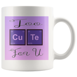 Too Cute For U Mug for Lovers of Chemistry and Physics