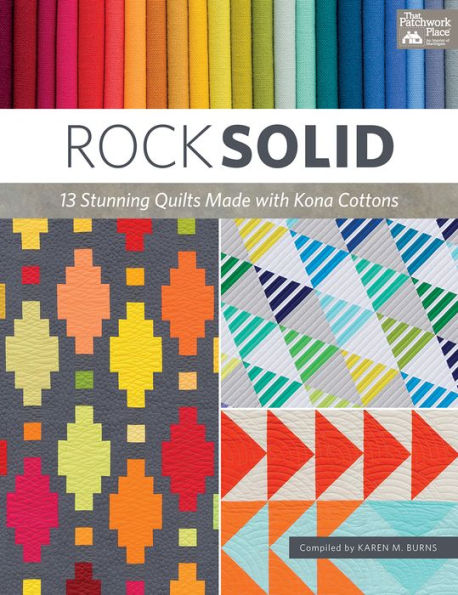Rock Solid - 13 Stunning Quilts made with Kona Cottons