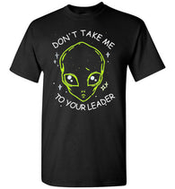 Don't Take Me To Your Leader Unisex T-Shirt