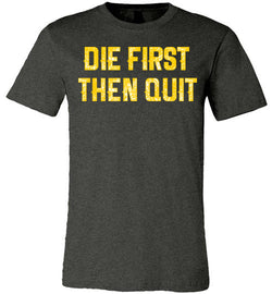 Die First Then Quit Unisex T-Shirt - trendninjas
