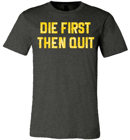 Die First Then Quit Unisex T-Shirt