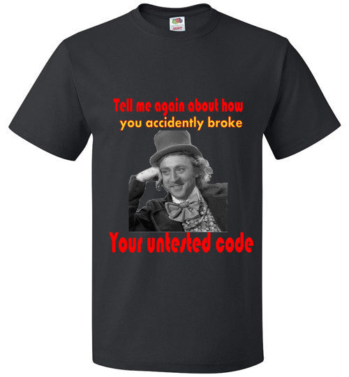 Tell me again how you broke your untested code Unisex T-Shirt - trendninjas
