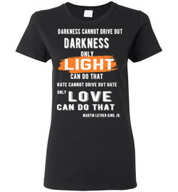 Darkness cannot drive out darkness T-Shirt - trendninjas