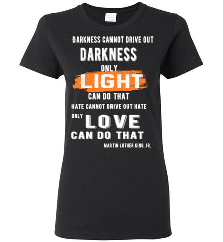 Darkness cannot drive out darkness T-Shirt