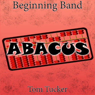 """Abacus"" - composed by Tom Tucker,  Performance Level = Beginning Band.  Band sheet music downloadable instantly in PDF format.  Cost = $ 22."
