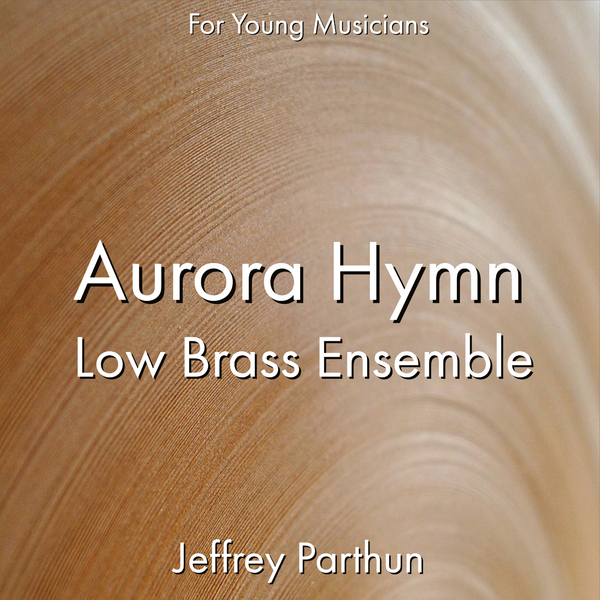 'Aurora Hymn - Low Brass Ensemble' by Jeffrey Parthun. Ensemble - Brass sheet music for school bands