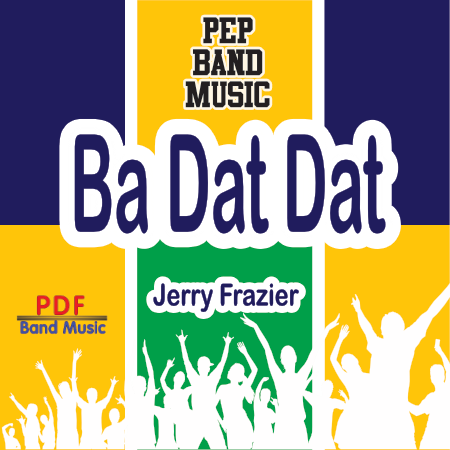 """Ba Dat Dat"" - composed by Jerry Frazier,  Performance Level = Pep Band.  Band sheet music downloadable instantly in PDF format.  Cost = $ 24."