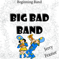 """Big Bad Band"" - composed by Jerry Frazier,  Performance Level = Beginning Band.  Band sheet music downloadable instantly in PDF format.  Cost = $ 22."