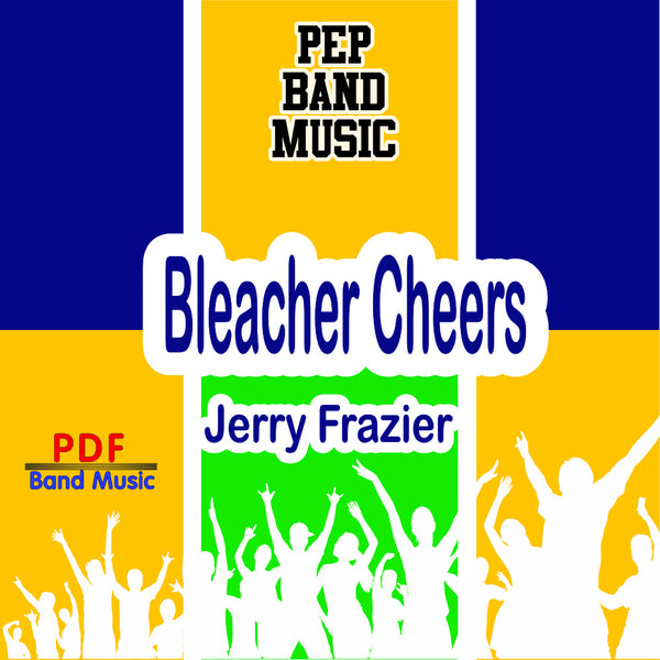 """Bleacher Cheers"" - composed by Jerry Frazier,  Performance Level = Pep Band.  Band sheet music downloadable instantly in PDF format.  Cost = $ 24."
