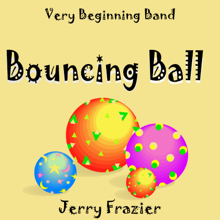 """Bouncing Ball"" - composed by Jerry Frazier,  Performance Level = Beginning Band.  Band sheet music downloadable instantly in PDF format.  Cost = $ 22."