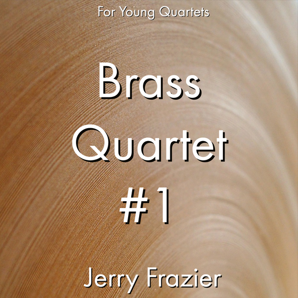 'Brass Quartet #1' by Jerry Frazier. Ensemble - Brass sheet music for school bands