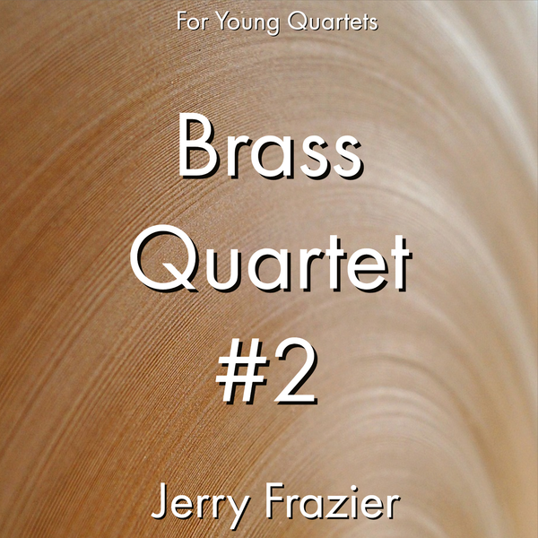 'Brass Quartet #2' by Jerry Frazier. Ensemble - Brass sheet music for school bands